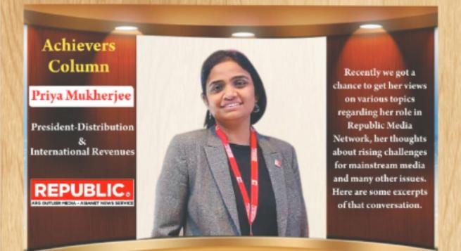 Achievers Column:- Priya Mukherjee, President-Distribution & International Revenues, Republic Media Network