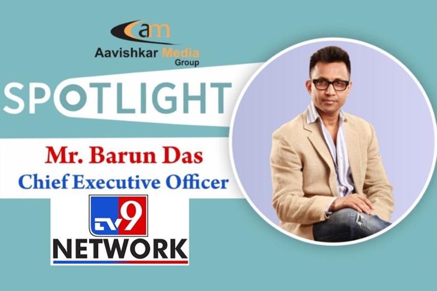 SPOTLIGHT:- Mr. Barun Das, CEO, TV9 Network